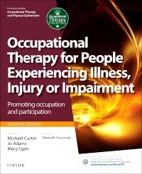 Occupational Therapy for People Experiencing Illness, Injury or Impairment: Enabling Occupation, Promoting Participation