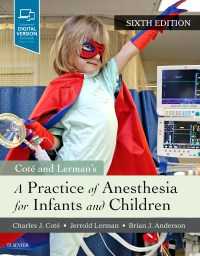 Côté and Lerman's A Practice of Anesthesia for Infants and Children