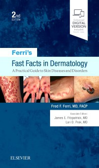 Ferri's Fast Facts in Dermatology: A Practical Color Guide to Diagnosis and Therapy